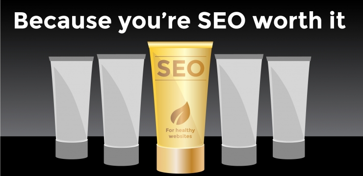 Because you're SEO worth it
